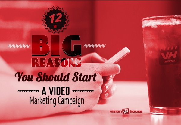 12 Big Reasons You Should Start a Video Marketing Campaign