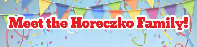Meet the Horeczko Family!