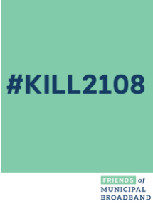 Friends of Municipal Broadband #Kill2108